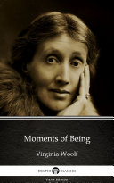 Moments of Being by Virginia Woolf - Delphi Classics (Illustrated)