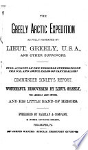 The Greely Arctic Expedition as Fully Narrated by Lieut  Greely  U S A   and Other Survivors