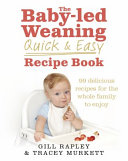 The Baby Led Weaning Quick and Easy Recipe Book Book