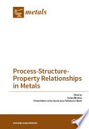 Process Structure Property Relationships in Metals