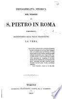 Impossibilità storica del viaggio di S. Pietro in Roma dimostrata, sostituendo alla falsa tradizione la vera