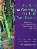 Six Keys to Creating the Life You Desire Book