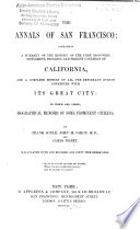 The Annals of San Francisco  Containing a Summary of the History of     California and a Complete History of Its Great City  to which are Added  Biographical Memoirs of Some Prominent Citizens  By Frank Soul    John H  Gihon  and James Nisbet  Illustrated with 150 Engravings Book