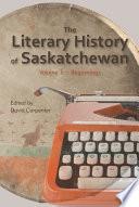 The Literary History of Saskatchewan  Volume 1