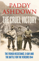 The Cruel Victory: The French Resistance, D-Day and the Battle for the Vercors 1944 Pdf/ePub eBook