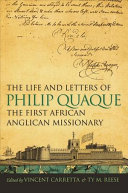 The Life and Letters of Philip Quaque  the First African Anglican Missionary