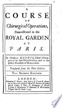 A Course of surgical operations, demonstrated in the Royal Garden at Paris ... Translated from the Paris edition ... Second edition