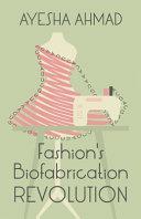 Fashion s Biofabrication Revolution Book