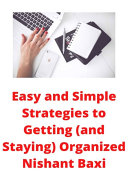Easy and Simple Strategies to Getting  and Staying  Organized