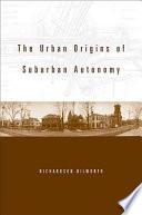 The Urban Origins Of Suburban Autonomy