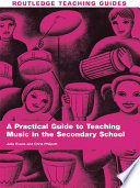 A Practical Guide to Teaching Music in the Secondary School