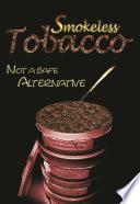 Smokeless Tobacco  Not a Safe Alternative
