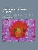 West Africa Before Europe And Other Addresses Delivered In England In 1901 And 1903