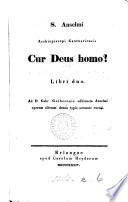 S  Anselmi     Cur Deus homo  Ad G  Gerberonis ed  Anselmi operum alteram denuo typis accurate excusi