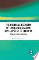 The Political Economy of Land and Agrarian Development in Ethiopia
