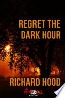 Regret the Dark Hour