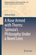 A Rose Armed with Thorns  Spinoza   s Philosophy Under a Novel Lens