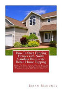 How to Start Flipping Houses With North Carolina Real Estate Rehab House Flipping