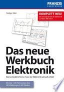 Das neue Werkbuch Elektronik  : Das komplette Know-how der Elektronik aktuell erklärt