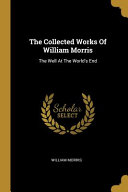 The Collected Works Of William Morris  The Well At The World s End