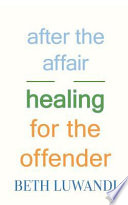 After the Affair - Healing for the Offender