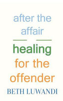 After the Affair   Healing for the Offender