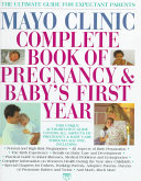 Mayo Clinic Complete Book of Pregnancy   Baby s First Year Book