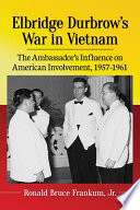 link to Elbridge Durbrow's War in Vietnam : The Ambassador's Influence on American Involvement, 1957-1961 in the TCC library catalog