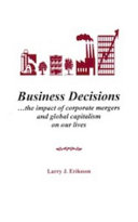 Business Decisions   the Impact of Corporate Mergers and Global Capitalism on Our Lives Book PDF