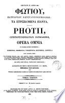 Phōtiou ... ta heuriskomena panta. Photii ... opera omnia, recogn. J.-P. Migne