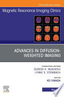 Advances in Diffusion Weighted Imaging  an Issue of Magnetic Resonance Imaging Clinics of North America  EBook