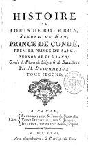 Histoire de Louis de Bourbon, second du nom, Prince de Condé, premier prince du sang, surnommé le Grand ; ornée de plans de sièges & de batailles ; par M. Desormeaux