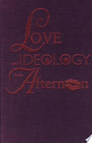 Read Online Love and Ideology in the Afternoon Free Books - Unlimited Book