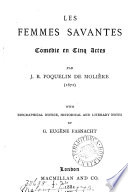 Les femmes savantes  com  die  with biogr  notice and notes by G E  Fasnacht