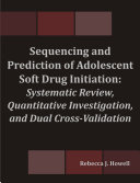 Pdf Sequencing and Prediction of Adolescent Soft Drug Initiation: Systematic Review, Quantitative Investigation, and Dual Cross-Validation