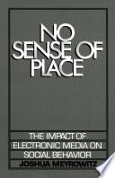 """No Sense of Place: The Impact of Electronic Media on Social Behavior"" by Joshua Meyrowitz"