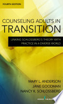 """Counseling Adults in Transition, Fourth Edition: Linking Schlossberg's Theory With Practice in a Diverse World"" by Mary Anderson, PhD, Jane Goodman, PhD, Nancy K. Schlossberg, EdD"