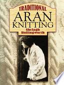 """""""Traditional Aran Knitting"""" by Shelagh Hollingworth"""