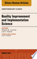 Quality Improvement and Implementation Science  An Issue of Anesthesiology Clinics
