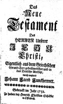 Das neue Testament ... eigentlich aus dem Griechischen Grund-Text gedollmetschet und in das Teutsche übersetzt durch Weyland Johann Jacob Junckherrott