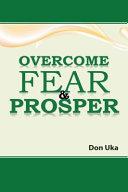 OVERCOME FEAR   PROSPER