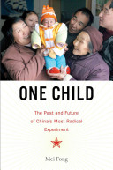 One child : the story of China's most radical experiment / Mei Fong.