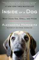 """Inside of a Dog: What Dogs See, Smell, and Know"" by Alexandra Horowitz"