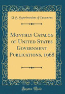 Monthly Catalog of United States Government Publications  1968  Classic Reprint