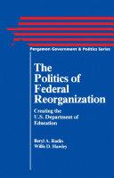 The Politics of Federal Reorganization [Pdf/ePub] eBook