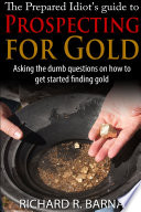 The Prepared Idiot s Guide to Gold Prospecting