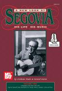 A New Look at Segovia  His Life  His Music  Volume 2