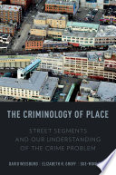 The criminology of place street segments and our understanding of the crime problem