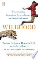 """Wildhood: The Astounding Connections between Human and Animal Adolescents"" by Barbara Natterson-Horowitz, Kathryn Bowers"