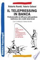 Il telepressing in banca. Professionalità ed efficacia nella gestione telefonica dei crediti deteriorati  : Professionalità ed efficacia nella gestione telefonica dei crediti deteriorati